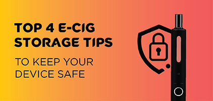 E-CIGARETTE STORAGE TIPS TO KEEP YOUR DEVICE SAFE