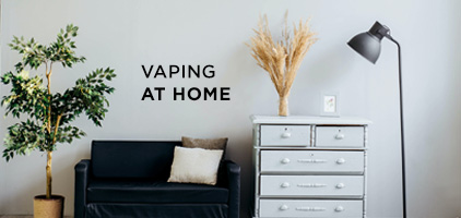GOOD HABITS FOR VAPING AT HOME